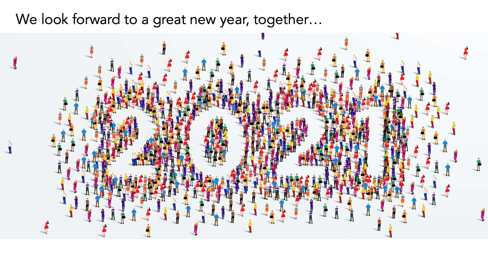 We look forward to a great New Year together